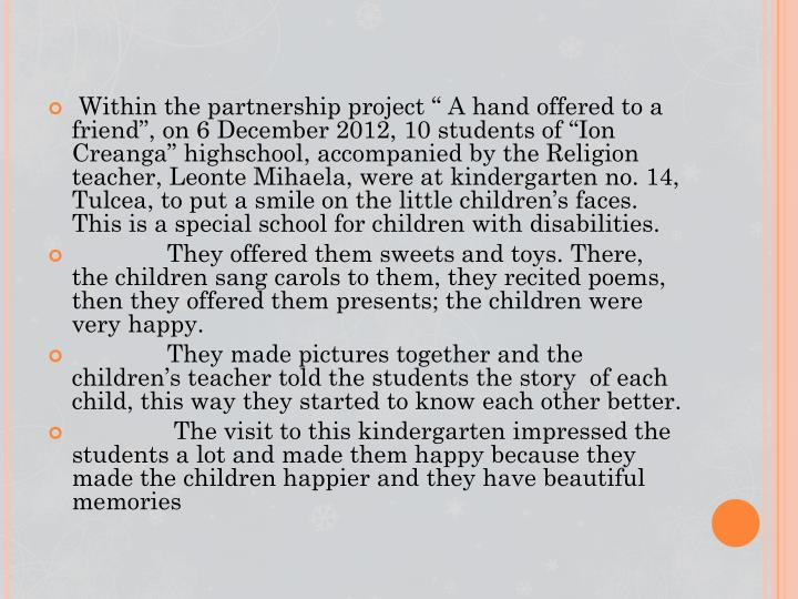 "Within the partnership project "" A hand offered to a friend"", on 6 December 2012, 10 students of ""Ion"