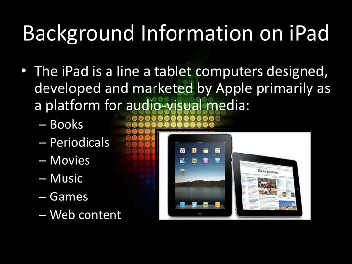 Background information on ipad