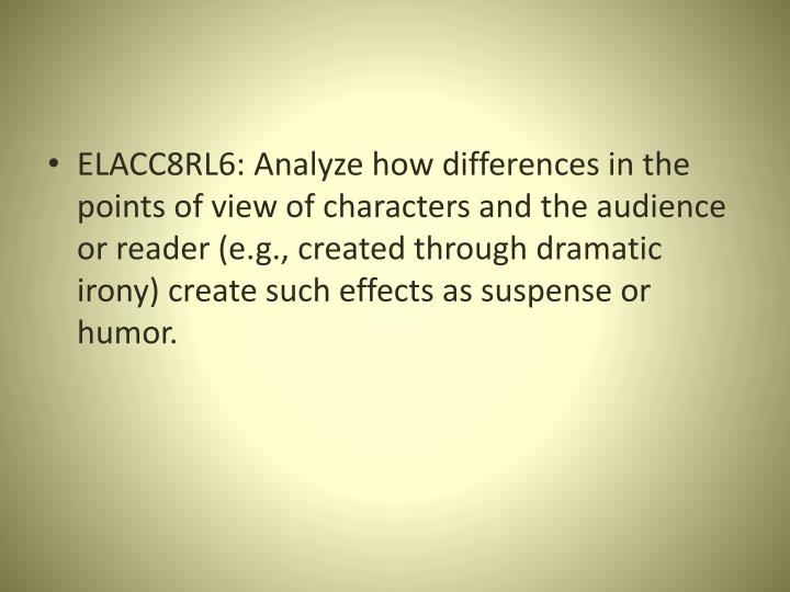 ELACC8RL6: Analyze how differences in the points of view of characters and the audience or reader (e...