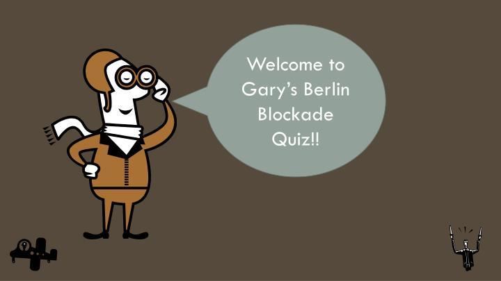 Welcome to Gary's Berlin Blockade Quiz!!