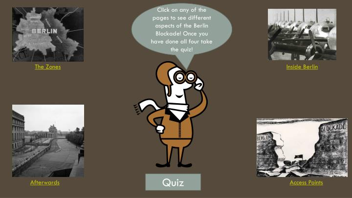 Click on any of the pages to see different aspects of the Berlin Blockade! Once you have done all four take the quiz!
