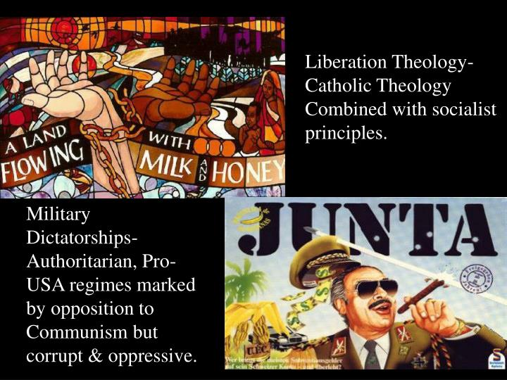 Liberation Theology-  Catholic Theology Combined with socialist principles.
