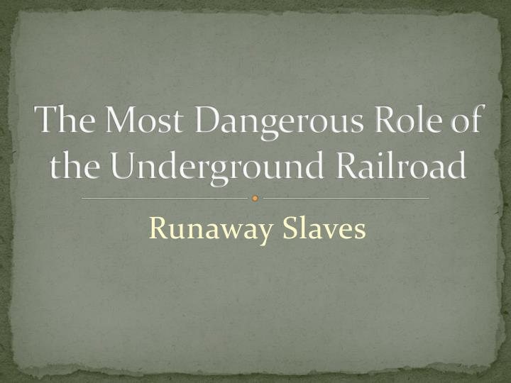 The Most Dangerous Role of the Underground Railroad