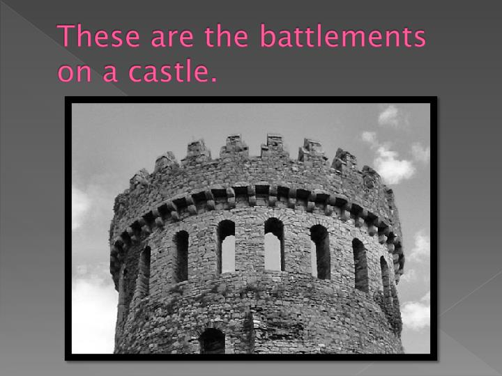These are the battlements on a castle.