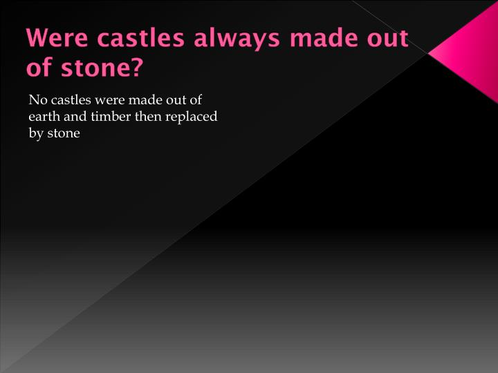 Were castles always made out of stone?