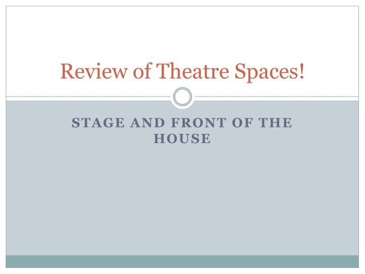 Review of theatre spaces