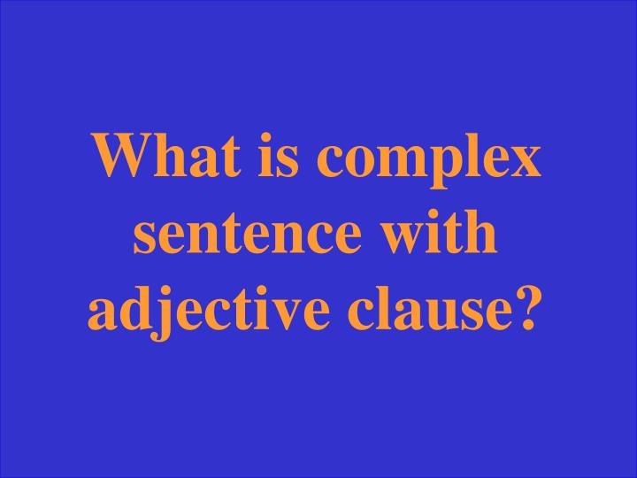What is complex sentence with adjective clause?