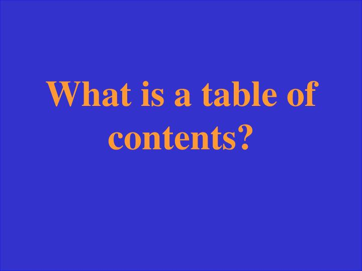What is a table of contents?