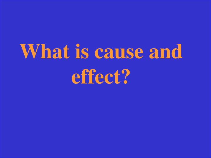 What is cause and effect?