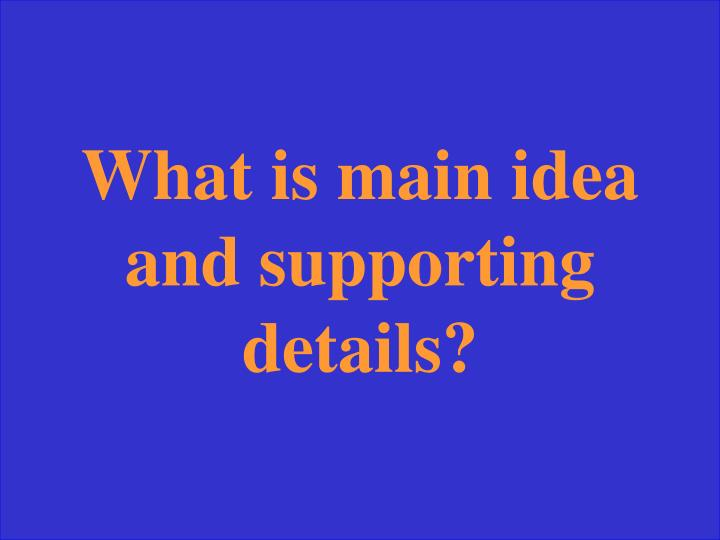 What is main idea and supporting details?