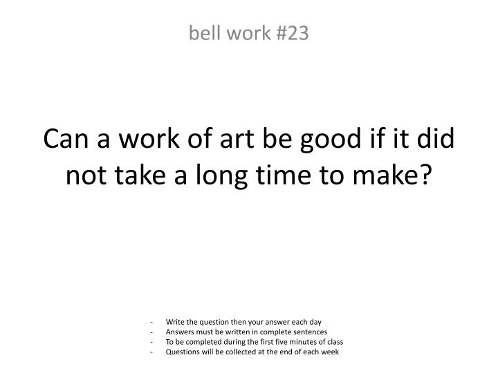 Can a work of art be good if it did not take a long time to make?