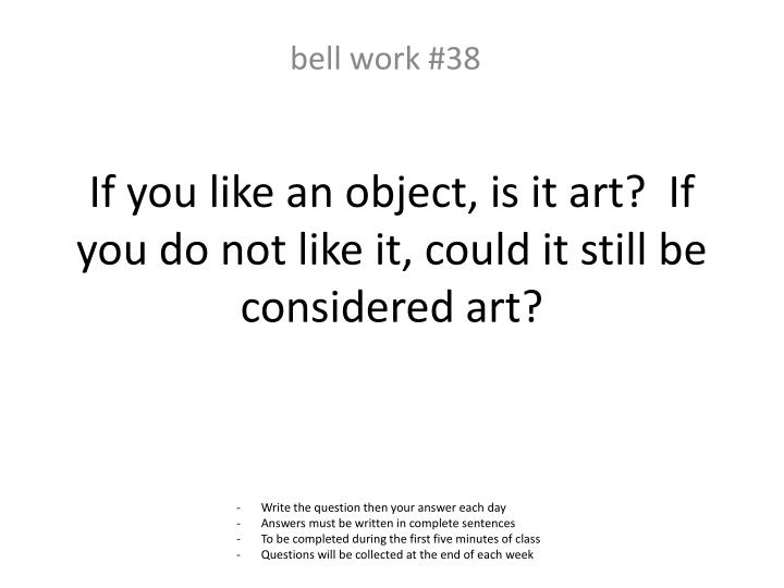 If you like an object, is it art?  If you do not like it, could it still be considered art?