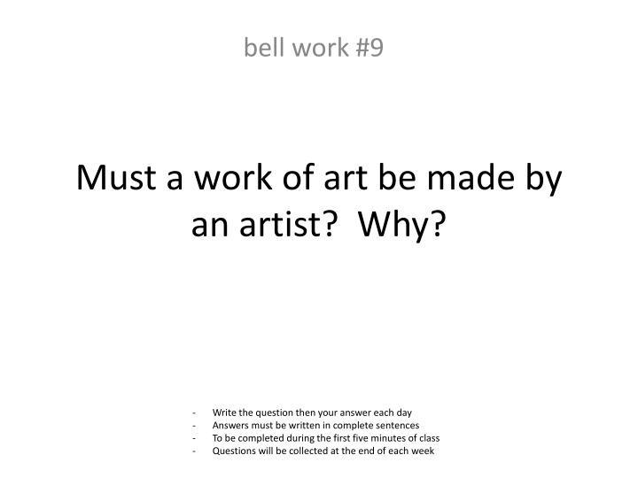 Must a work of art be made by an artist?  Why?