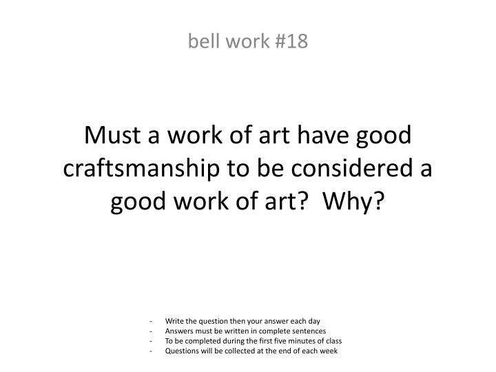 Must a work of art have good craftsmanship to be considered a good work of art?  Why?