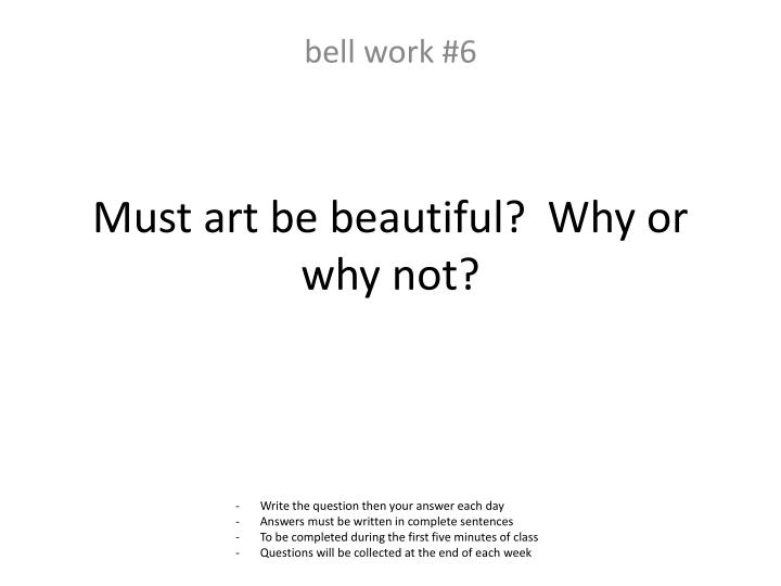 Must art be beautiful?  Why or why not?
