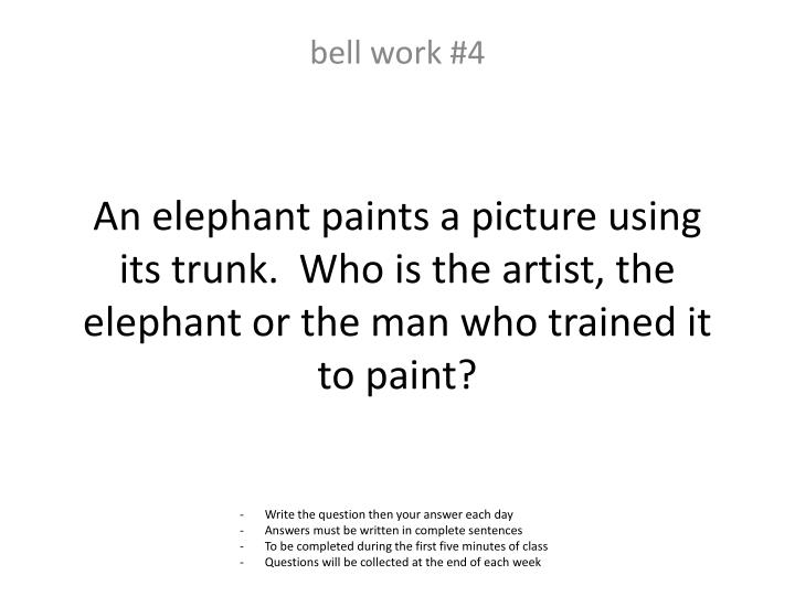 An elephant paints a picture using its trunk.  Who is the artist, the elephant or the man who trained it to paint?