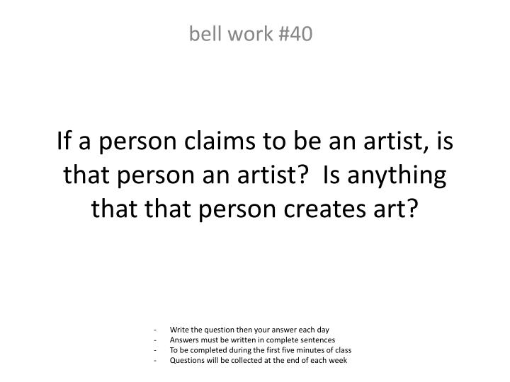 If a person claims to be an artist, is that person an artist?  Is anything that that person creates art?