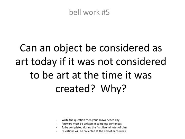 Can an object be considered as art today if it was not considered to be art at the time it was created?  Why?