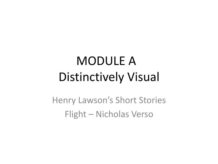 Module a distinctively visual