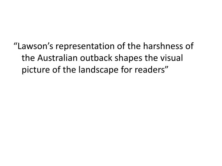 """Lawson's representation of the harshness of the Australian outback shapes the visual picture of..."