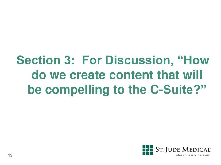 "Section 3:  For Discussion, ""How do we create content that will be compelling to the C-Suite?"""