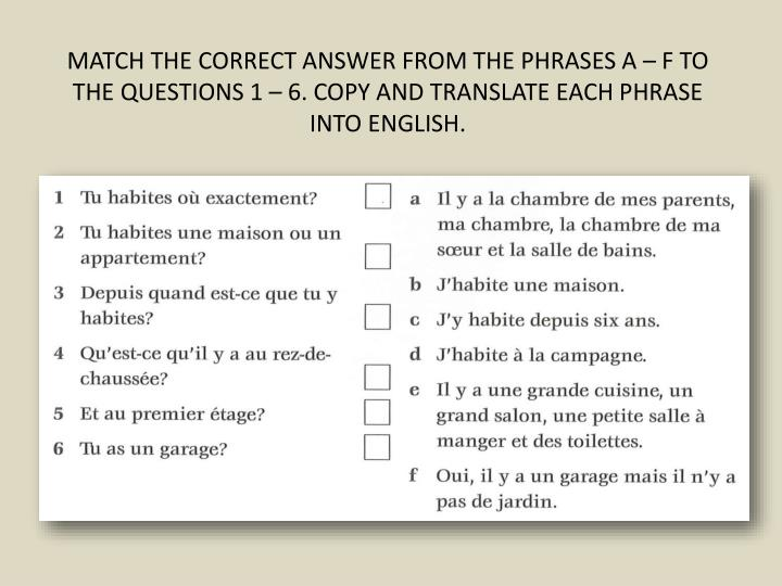 MATCH THE CORRECT ANSWER FROM THE PHRASES A – F TO THE QUESTIONS 1 – 6. COPY AND TRANSLATE EACH PHRASE INTO ENGLISH.