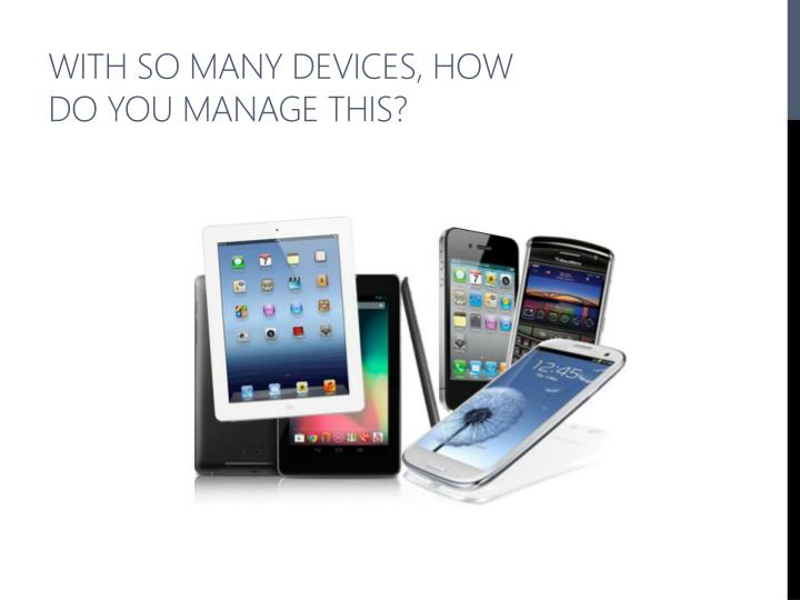 With so many devices, how do you manage this?