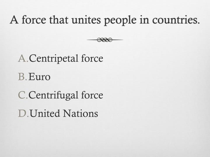 A force that unites people in countries.