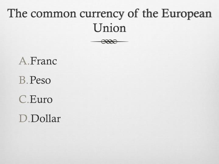 The common currency of the European Union