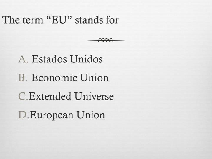 The term eu stands for