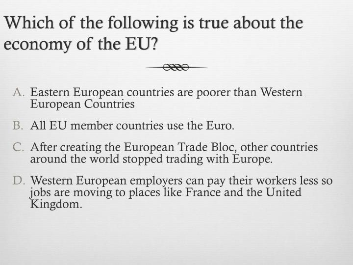 Which of the following is true about the economy of the EU?