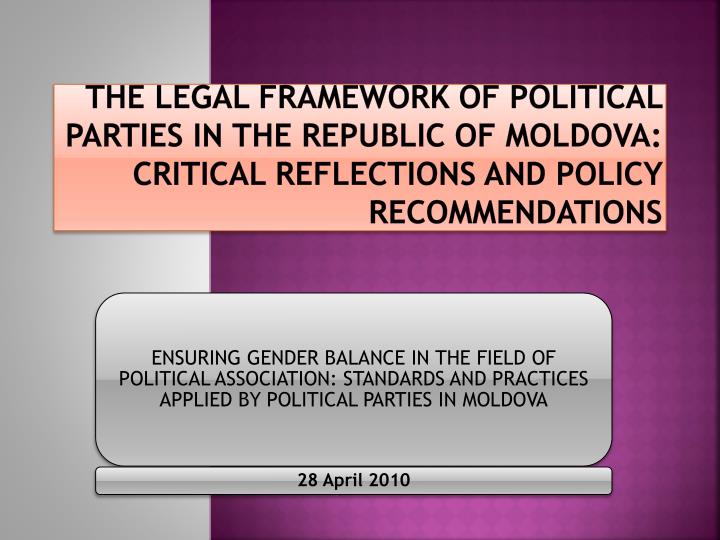 The Legal framework of Political parties in the Republic of Moldova: critical reflections and policy...