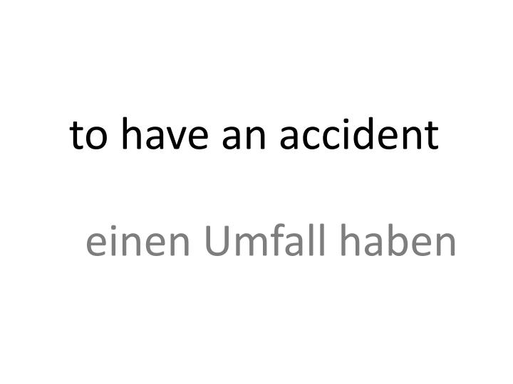 to have an accident