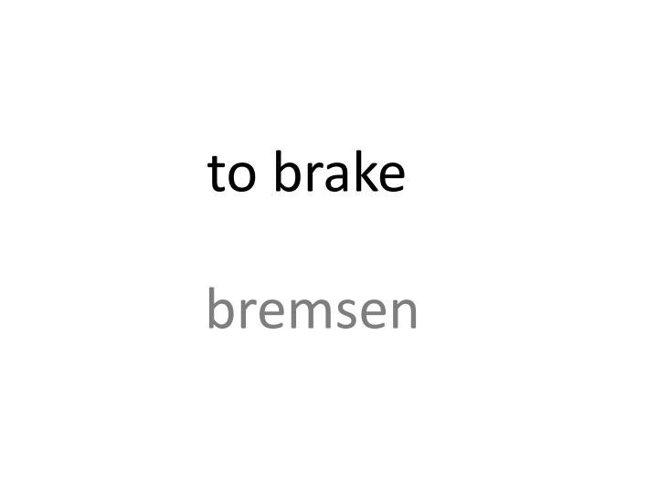 to brake