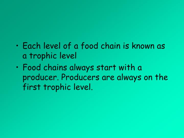 Each level of a food chain is known as a trophic level
