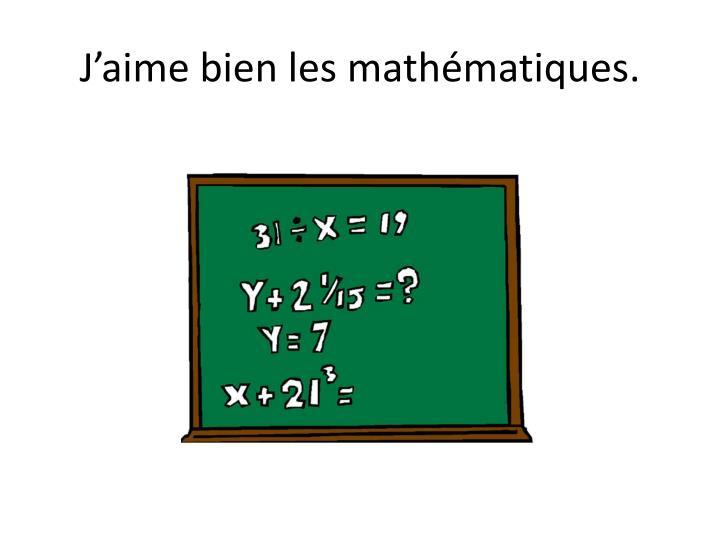 J'aime bien les mathématiques.