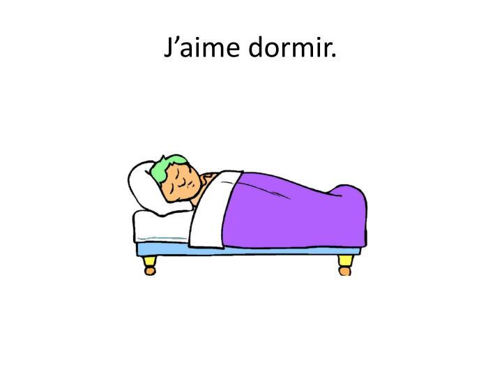J'aime dormir.