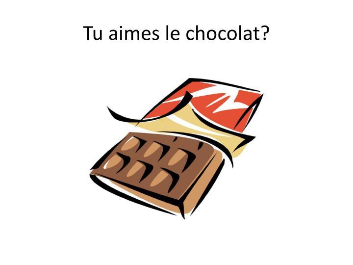 Tu aimes le chocolat?