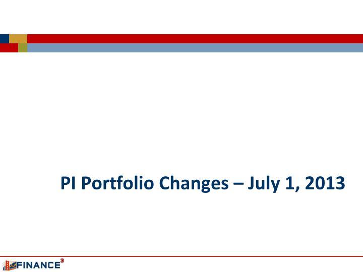 PI Portfolio Changes – July 1, 2013