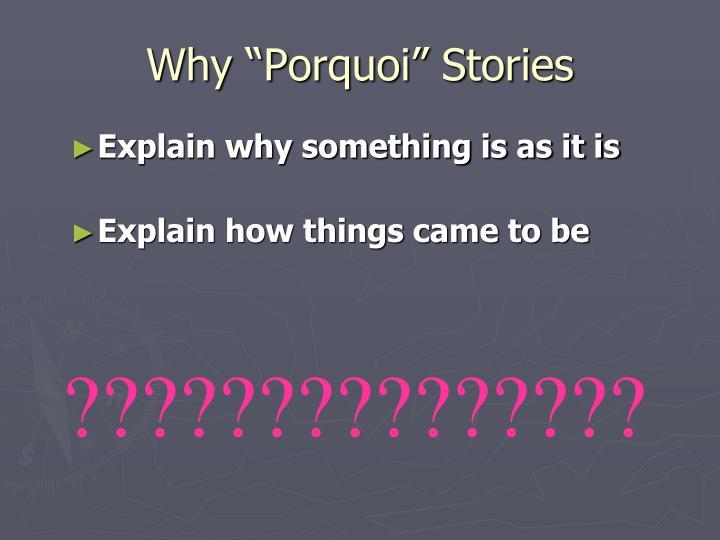 "Why ""Porquoi"" Stories"