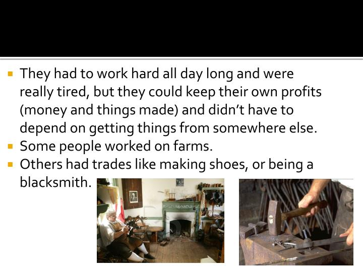 They had to work hard all day long and were really tired, but they could keep their own profits (mon...