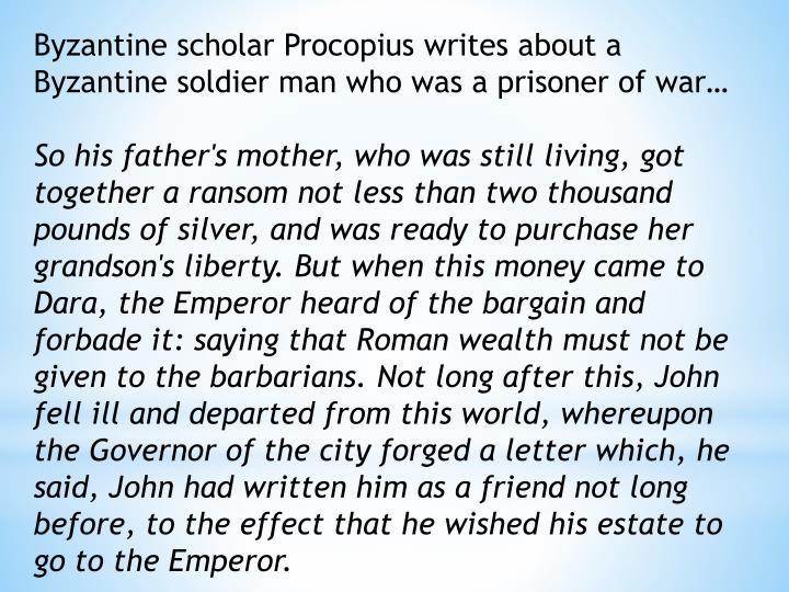 Byzantine scholar Procopius writes about a Byzantine soldier man who was a prisoner of war…