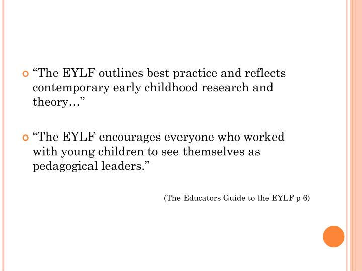 The EYLF outlines best practice and reflects contemporary early childhood research and theory