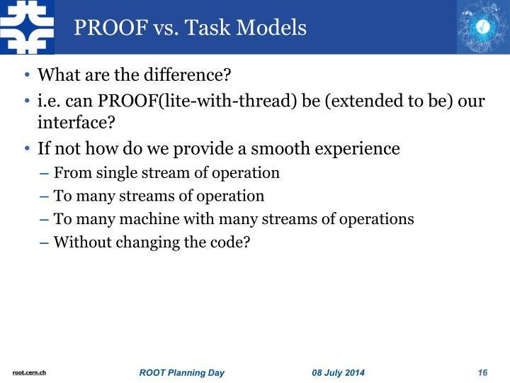 PROOF vs. Task Models