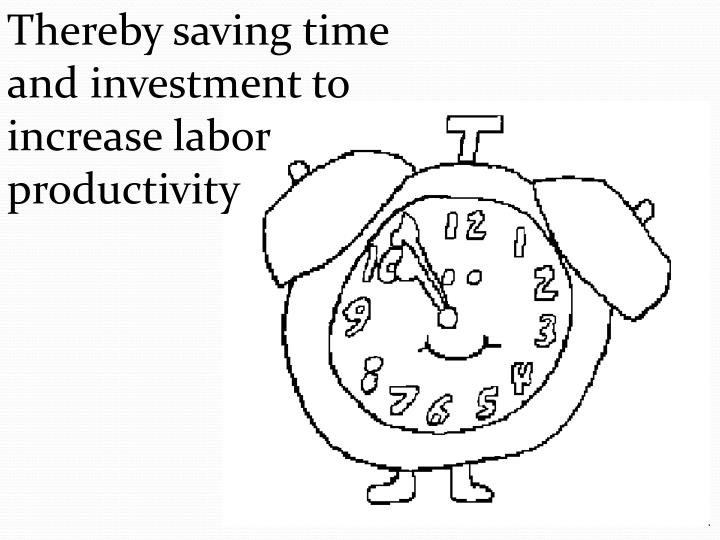 Thereby saving time and investment to increase labor