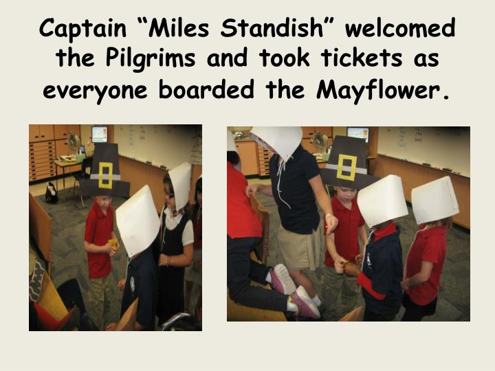 "Captain ""Miles Standish"" welcomed the Pilgrims and took tickets as everyone boarded the Mayflower"