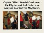 captain miles standish welcomed the pilgrims and took tickets as everyone boarded the mayflower