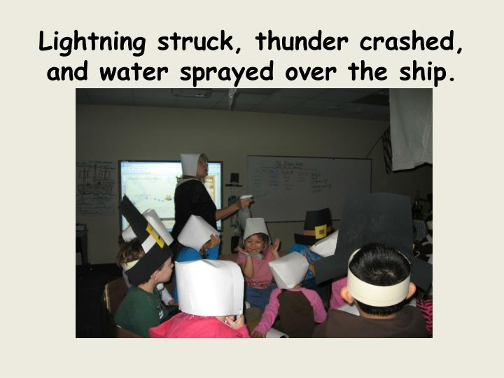 Lightning struck, thunder crashed, and water sprayed over the ship.