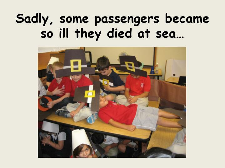Sadly, some passengers became so ill they died at sea…