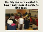 the pilgrims were excited to have finally made it safely to land again
